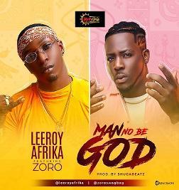 Man No Be God (Ft Zoro)